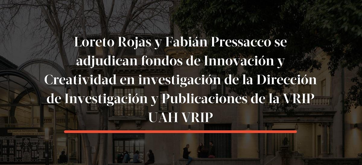 Loreto Rojas y Fabián Pressacco se adjudican Fondos de Innovación y Creatividad en Investigación UAH